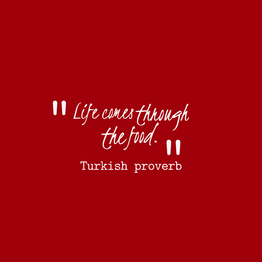 Turkish proverb about food.