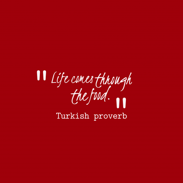 Turkish wisdom about food.