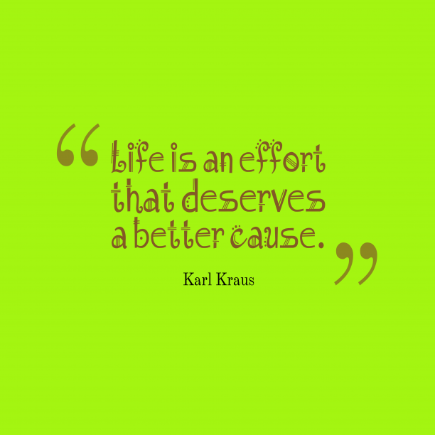 Karl Kraus 's quote about Effort. Life is an effort that…