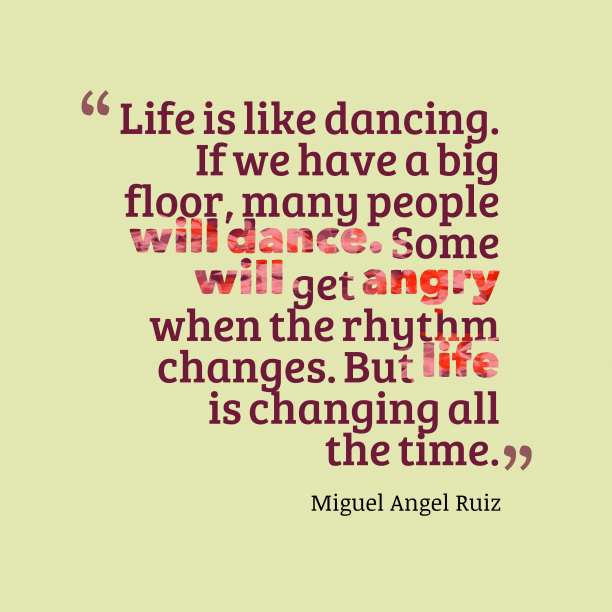 Miguel Angel Ruiz 's quote about life, change. Life is like dancing. If…