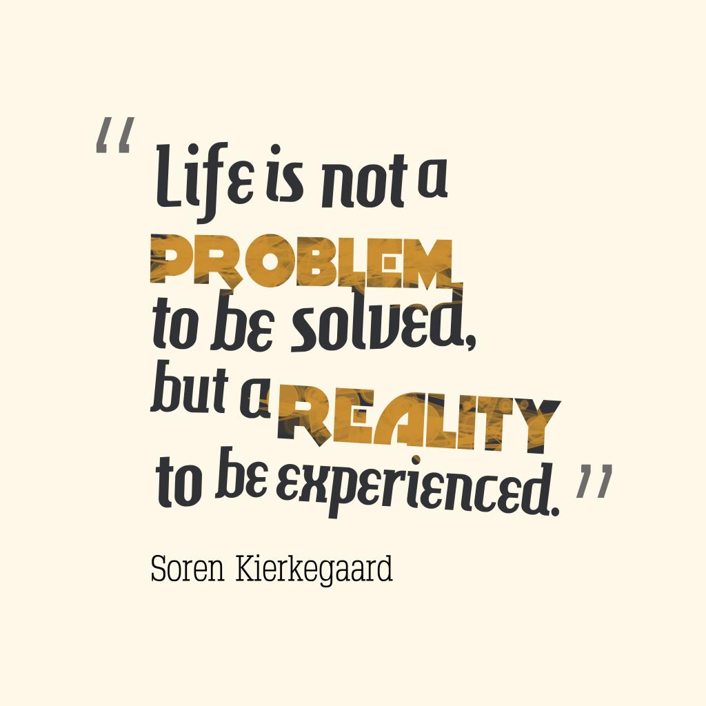 Soren Kierkegaardquote about life.