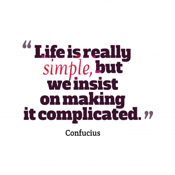 Confucius 's quote about life. Life is really simple, but…