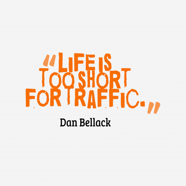 Dan Bellack 's quote about life. Life is too short for…