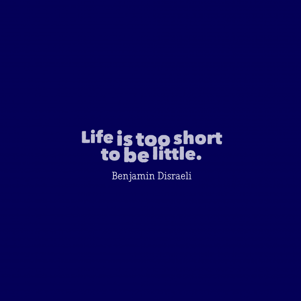Benjamin Disraeli quote about life.