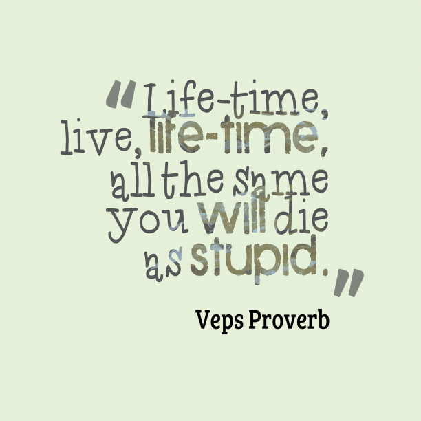 Veps Wisdom 's quote about . Life-time, live, life-time, all the…