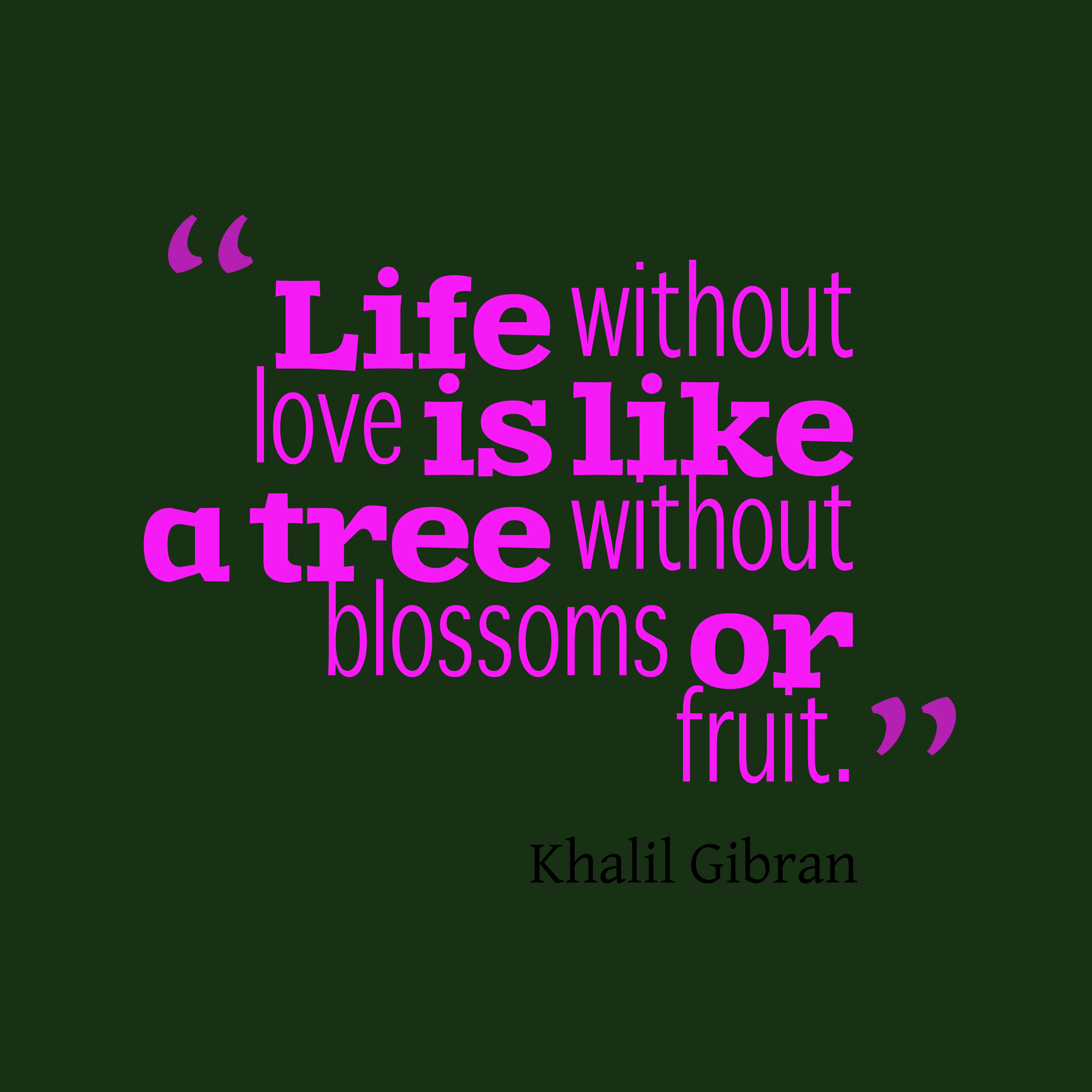 hi-res image of Life  23with 23out  23 23 23love is like a tree    Khalil Gibran Quotes Life