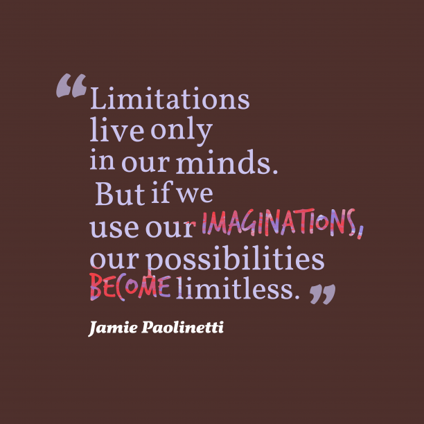 Jamie Paolinetti 's quote about imagination. Limitations live only in our…