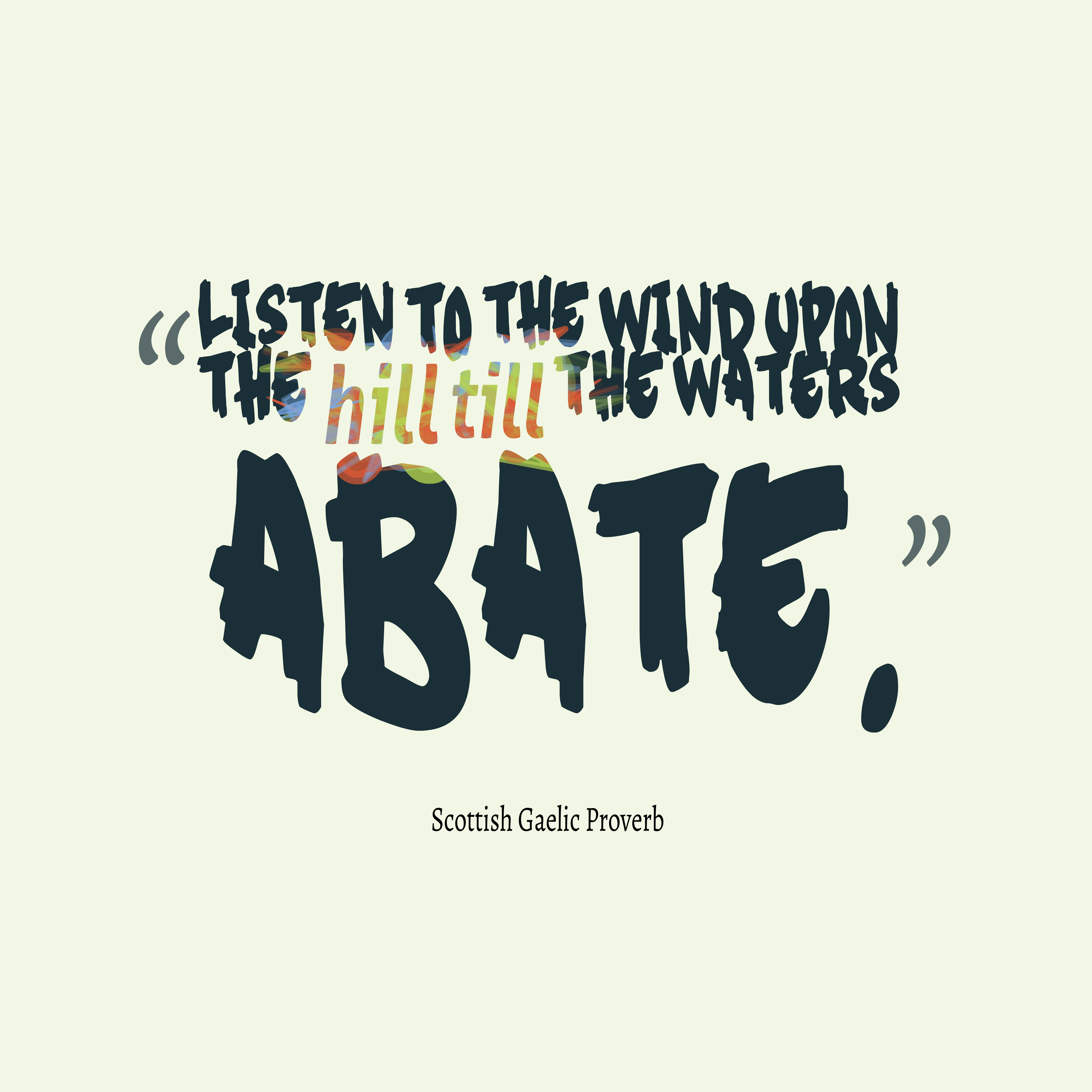 Quotes image of Listen to the wind upon the hill till the waters abate.