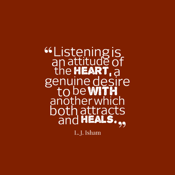 L. J. Isham 's quote about listening. Listening is an attitude of…