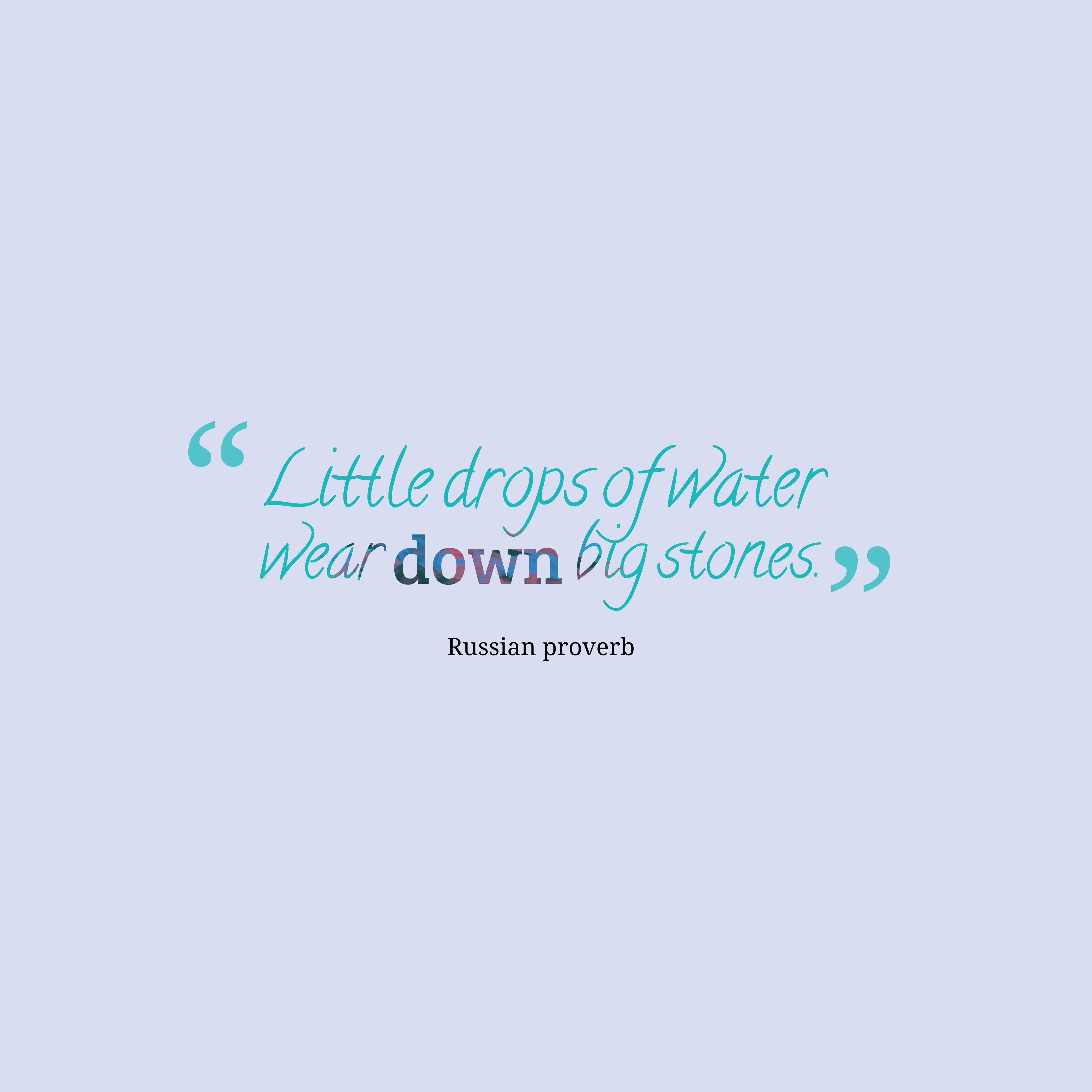 Quotes image of Little drops of water wear down big stones.