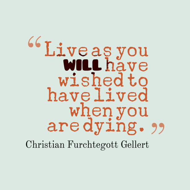 Christian Furchtegott Gellert 's quote about live. Live as you will have…