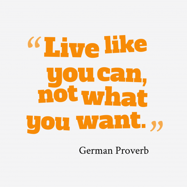 German Wisdom 's quote about . Live like you can, not…