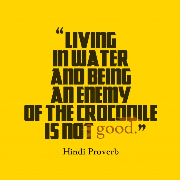 Hindi Wisdom 's quote about . Living in water and being…