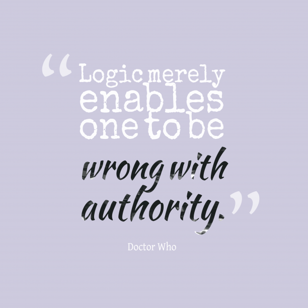Doctor Who 's quote about authority. Logic merely enables one to…