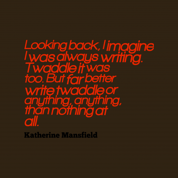 Katherine Mansfield quote about writing.