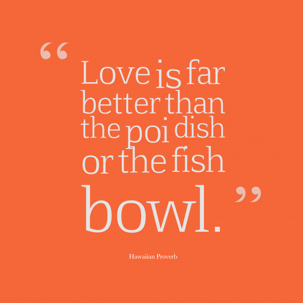 Hawaiian proverb about love.