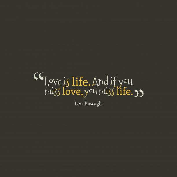 Love is life.