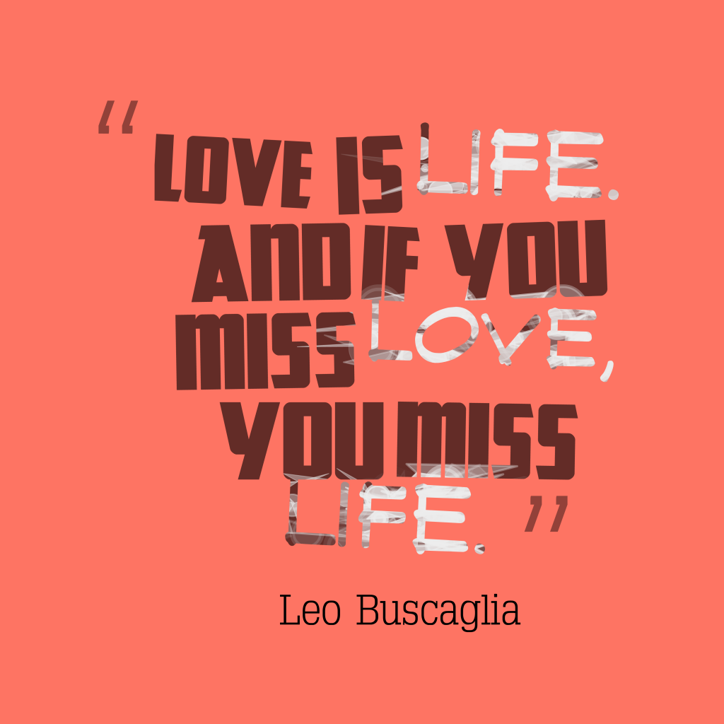 Love Quotes About Life: Picture » Leo Buscaglia Quotes About Love