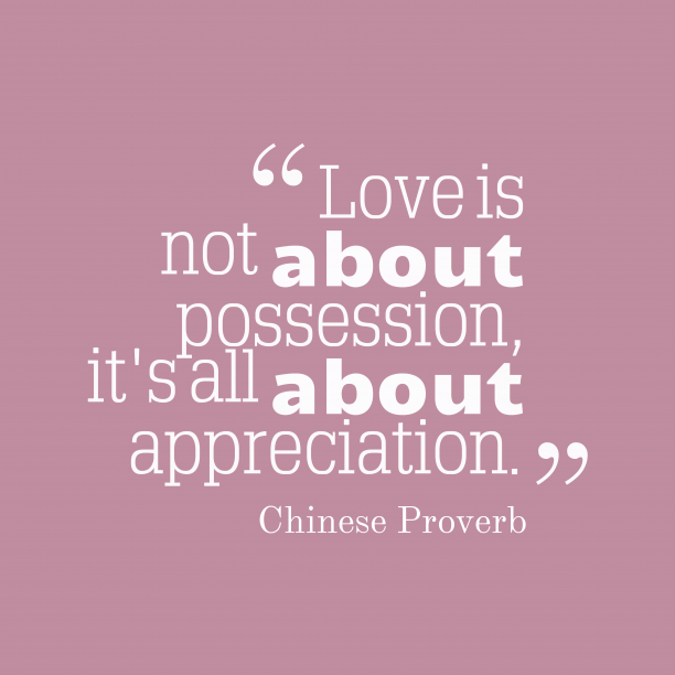 Chinese Wisdom 's quote about Love, appreciation. Love is not about possession,…
