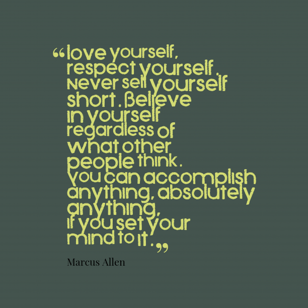 Marcus Allen 's quote about . Love yourself, respect yourself. Never…