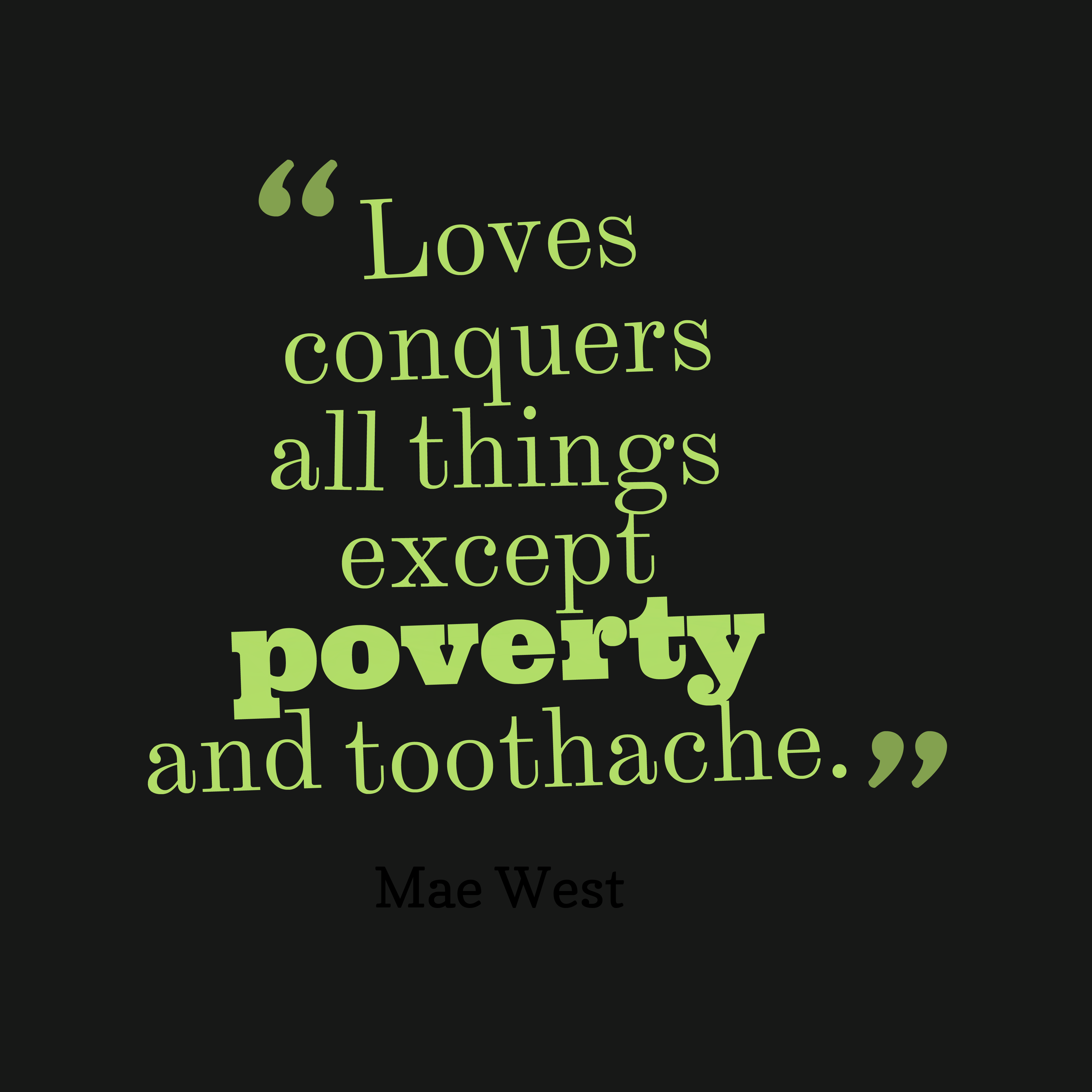 Quotes image of Loves conquers all things except poverty and toothache.
