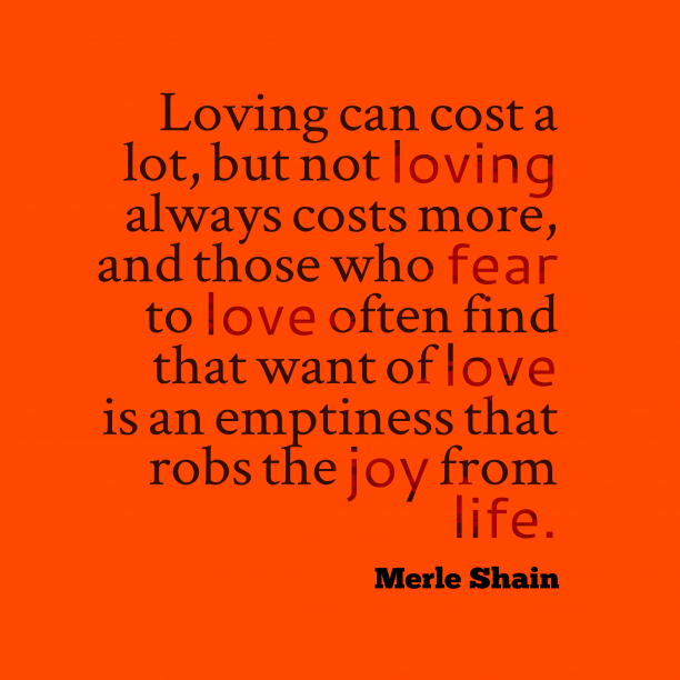 Merle Shain 's quote about love. Loving can cost a lot,…
