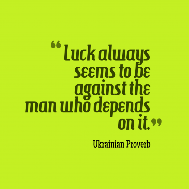 Ukrainian Proverb quote aboout luck.