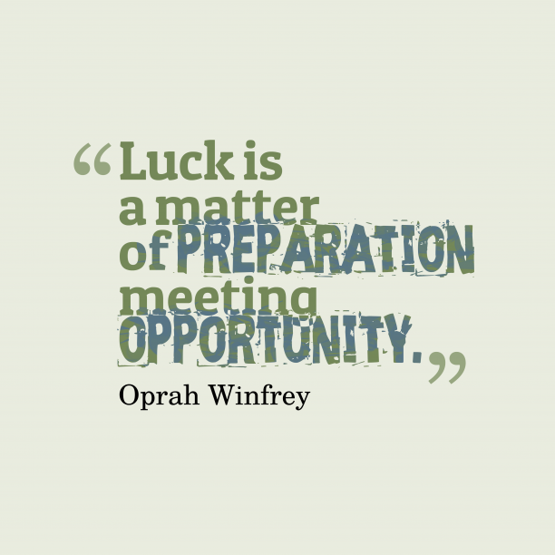 Oprah Winfrey 's quote about . Luck is a matter of…