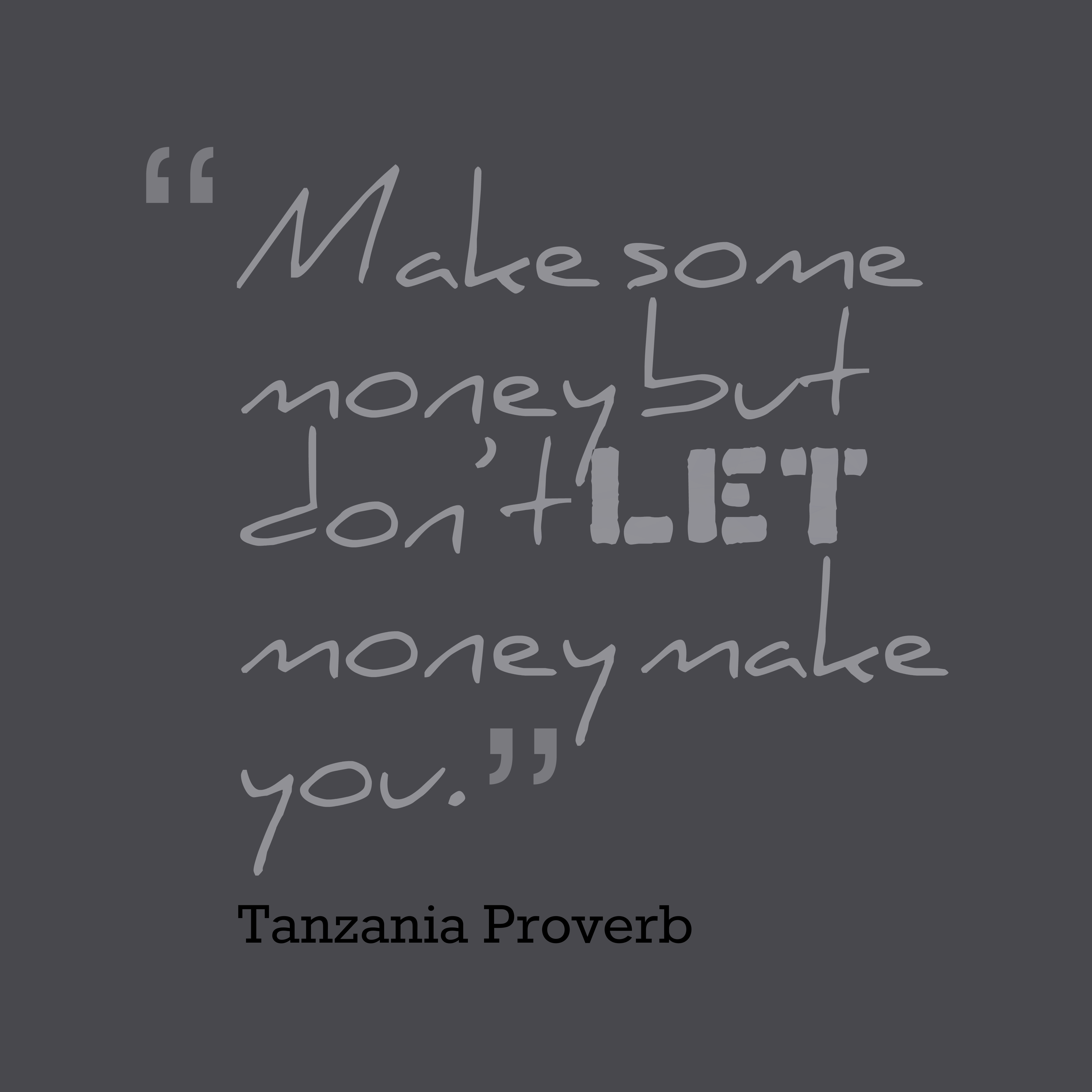 Tanzania Proverb About Wealth.