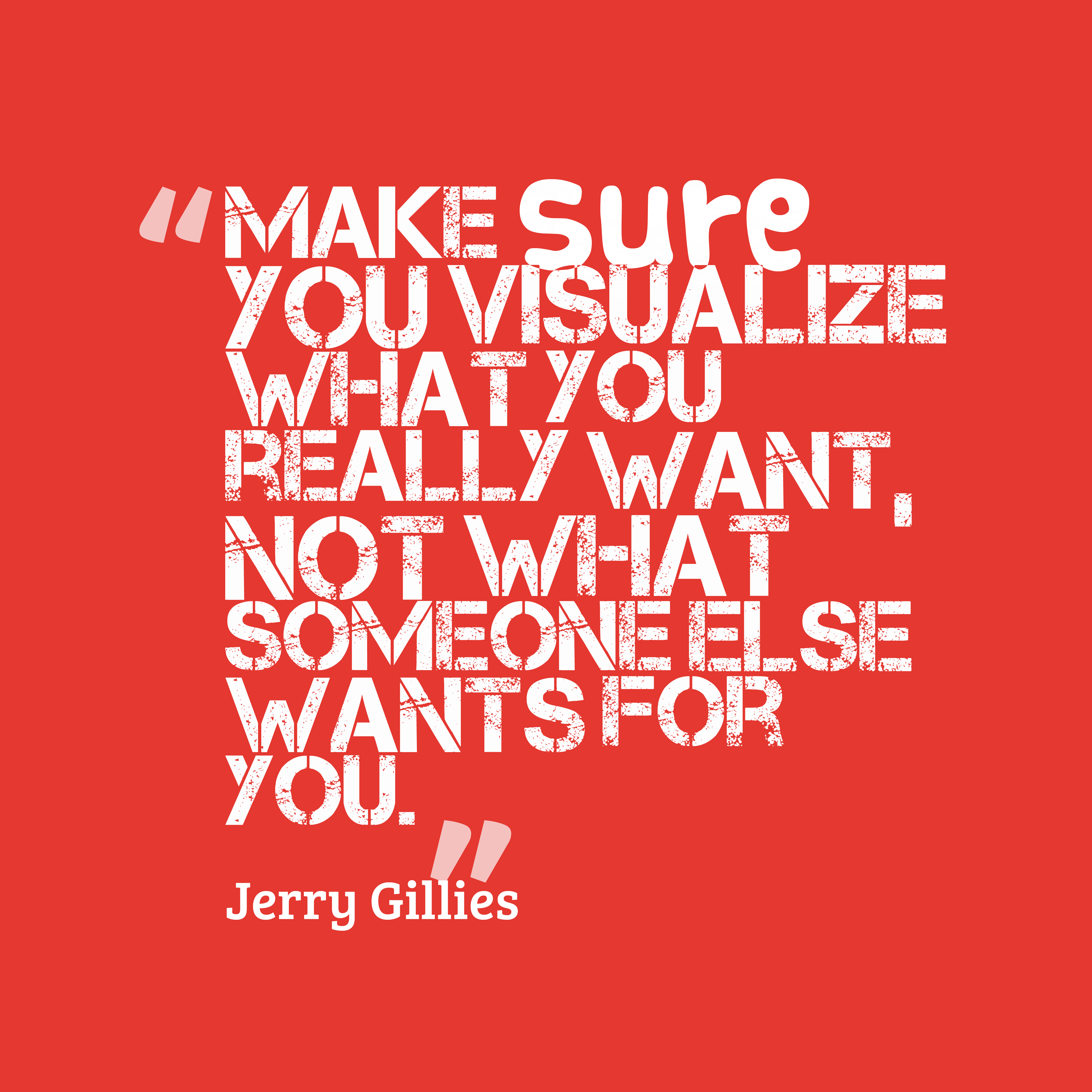 Quotes image of Make sure you visualize what you really want, not what someone else wants for you.
