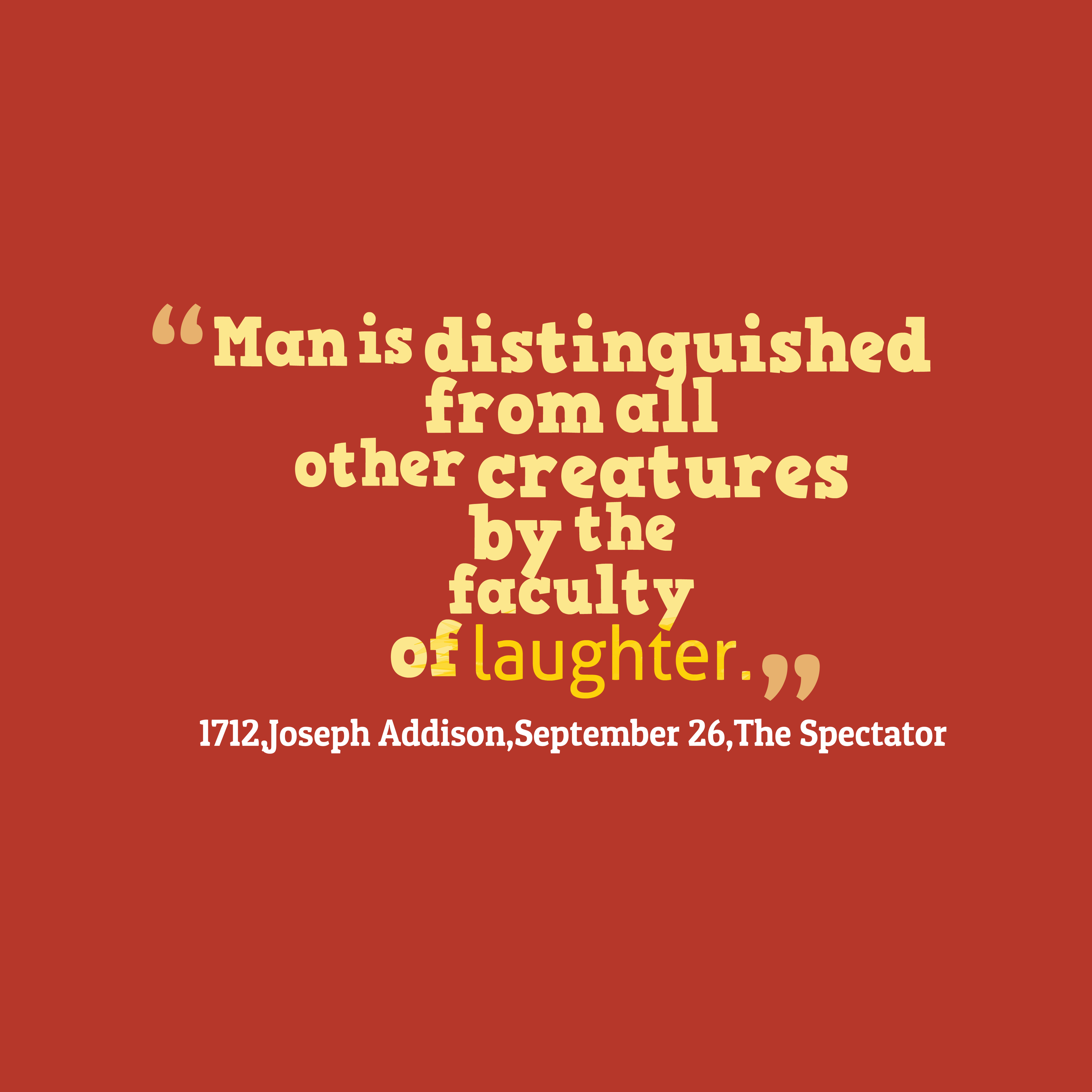 Quotes image of Man is distinguished from all other creatures by the faculty of laughter.