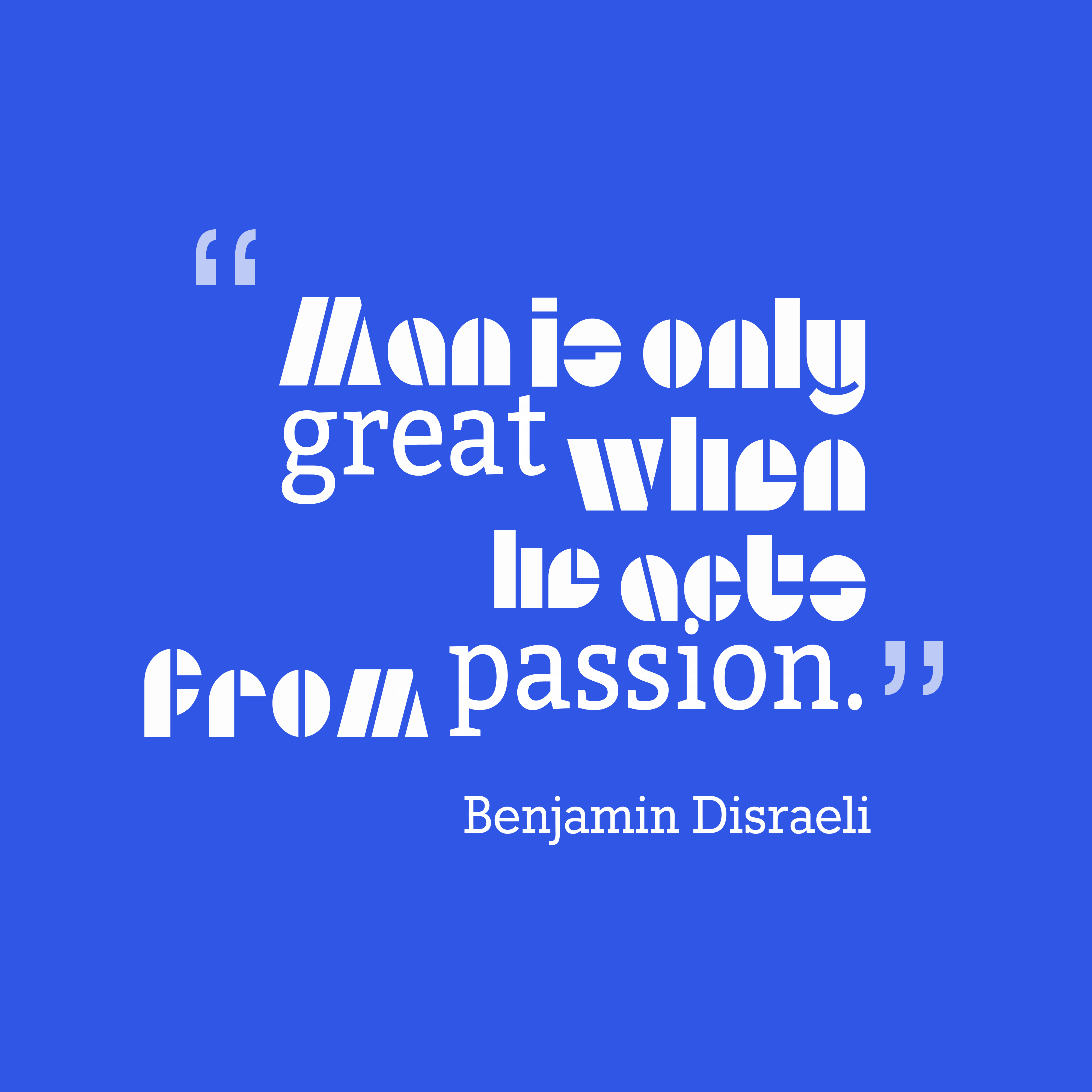 Quotes image of Man is only great when he acts from passion.