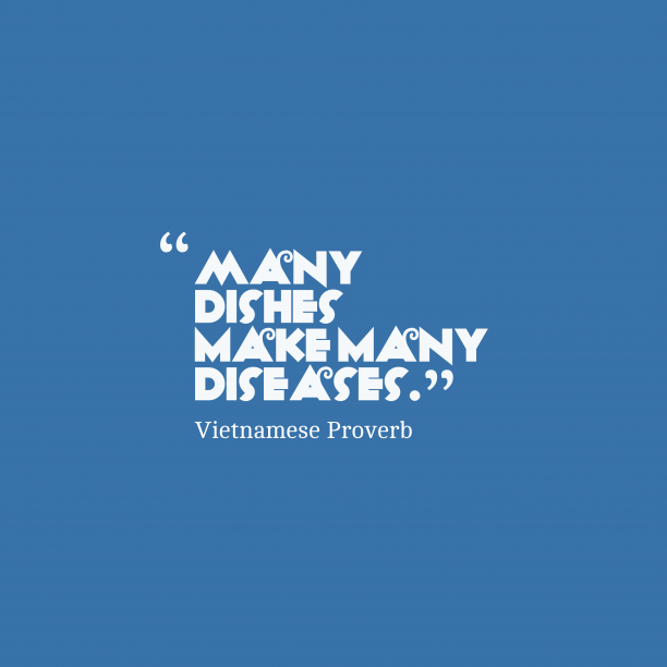 Vietnamese Wisdom 's quote about Diseases. Many dishes make many diseases….