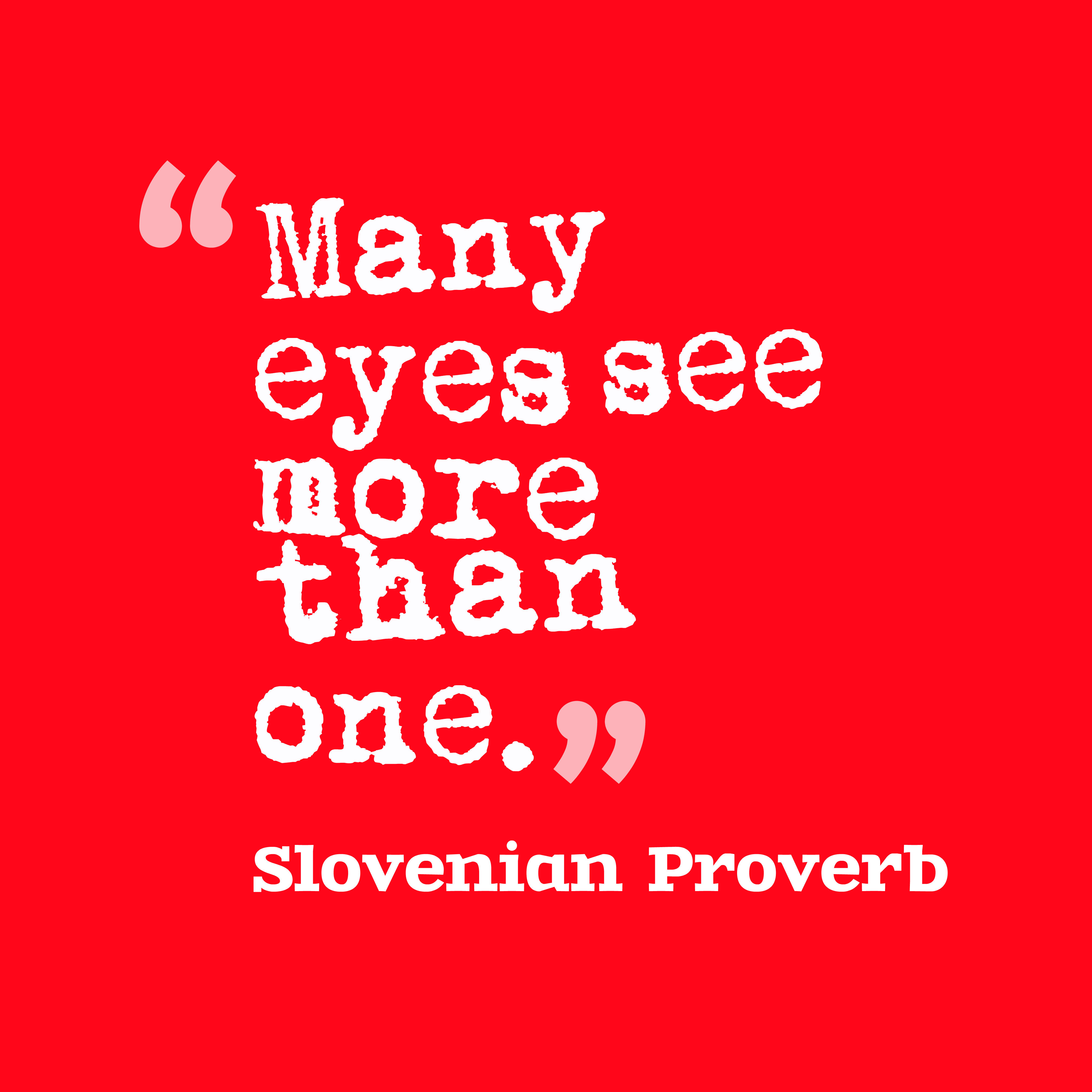 Quotes image of Many eyes see more than one.