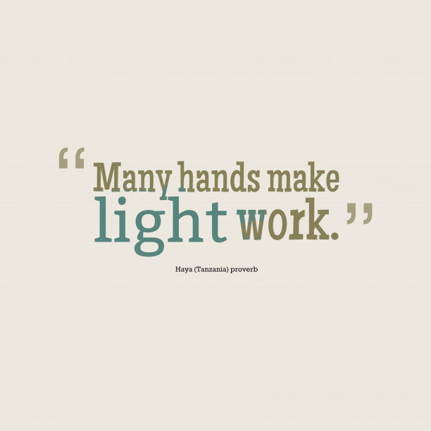 Haya Tanzania proverb 's quote about Hands, work. Many hands make light work….