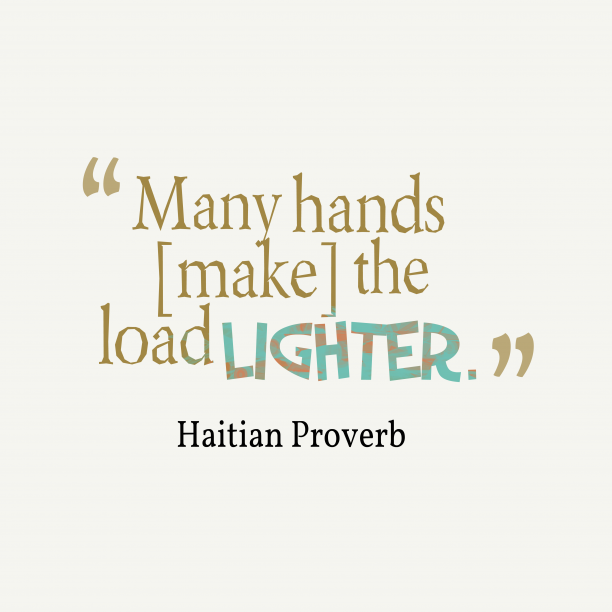 Haitian Wisdom 's quote about Hands. Many hands [make] the load…