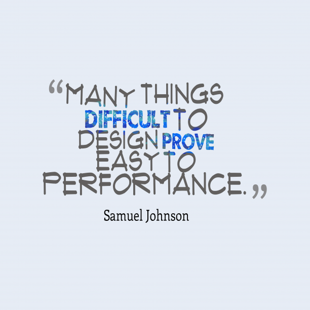 Samuel Johnson 's quote about . Many things difficult to design…