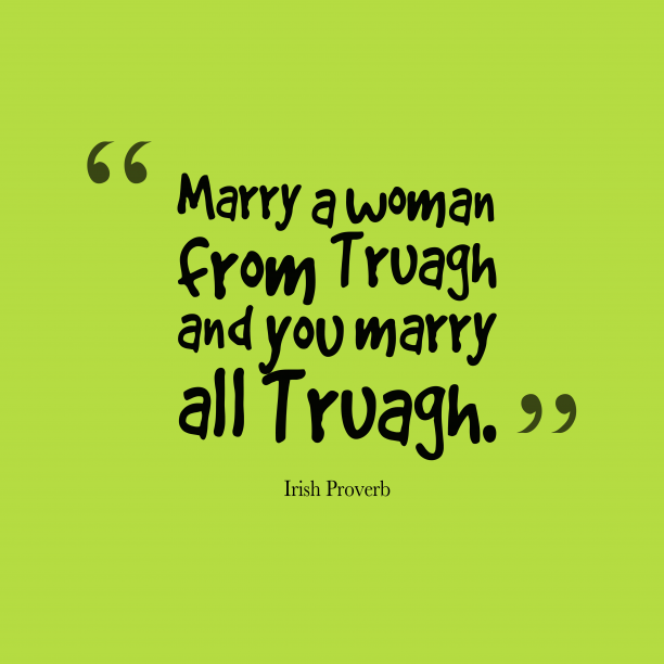 Irish Wisdom 's quote about . Marry a woman from Truagh…