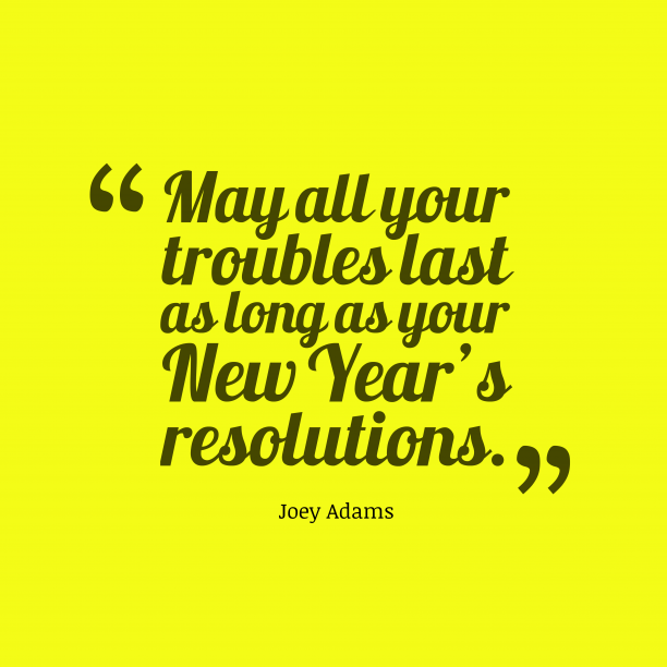 Joey Adams 's quote about resolution. May all your troubles last…