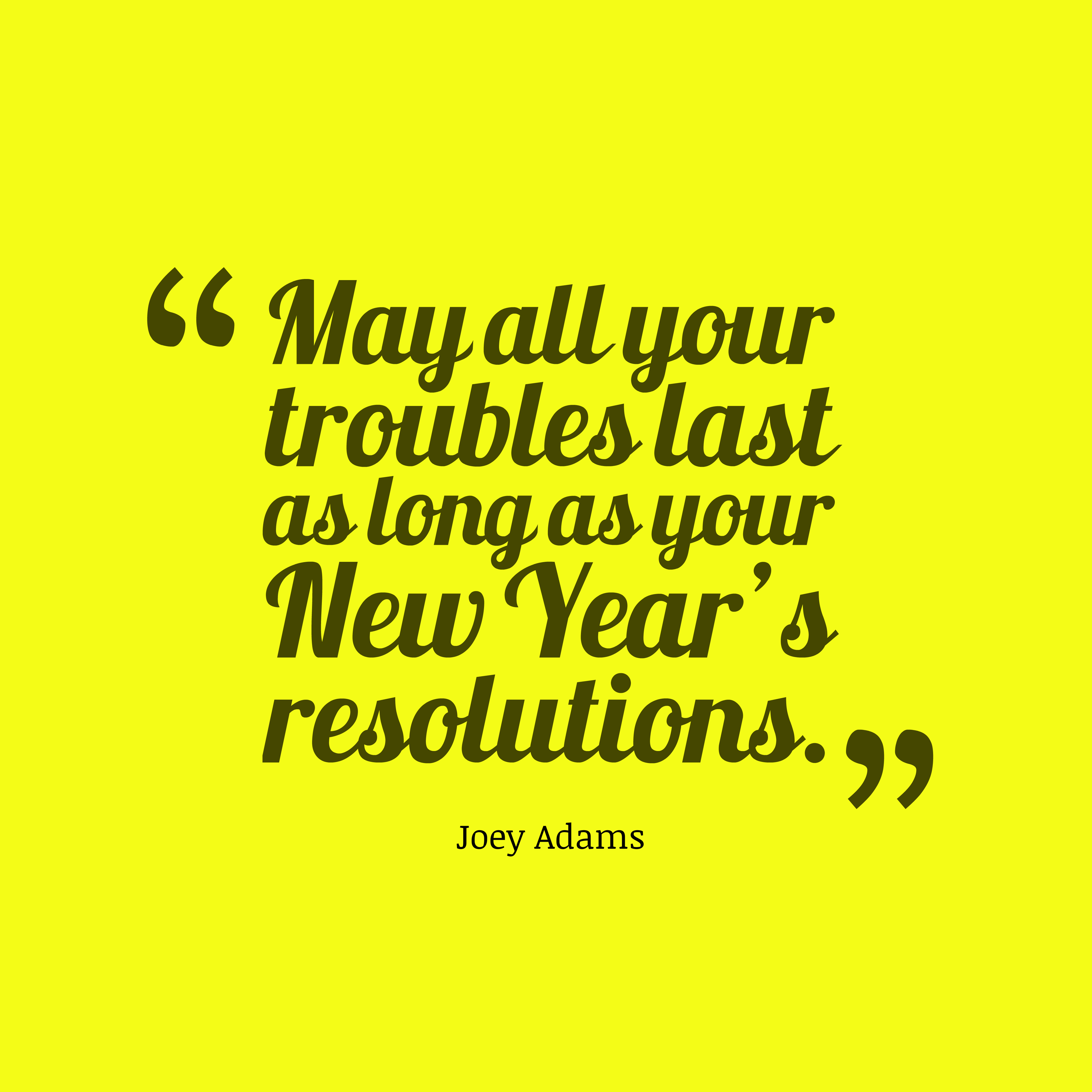 Quotes image of May all your troubles last as long as your New Year's resolutions.