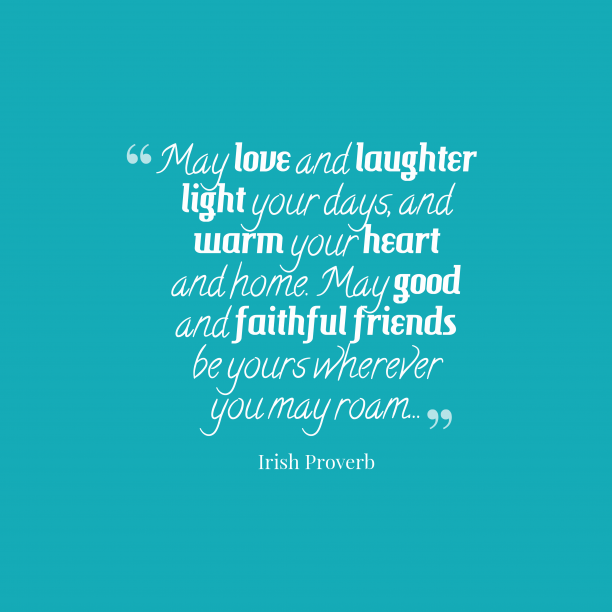 Irish Wisdom 's quote about Love, friends. May love and laughter light…