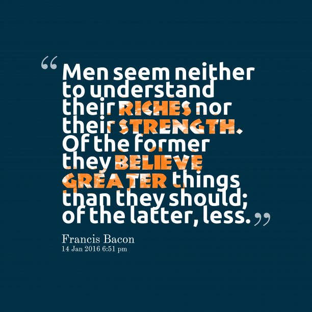 Francis Bacon 's quote about understanding, men. Men seem neither to understand…