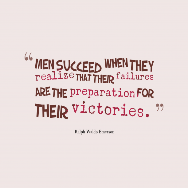 Ralph Waldo Emerson 's quote about Success,victory. Men succeed when they realize…