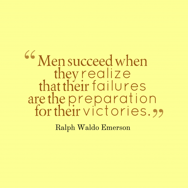 Ralph Waldo Emerson 's quote about . Men succeed when they realize…