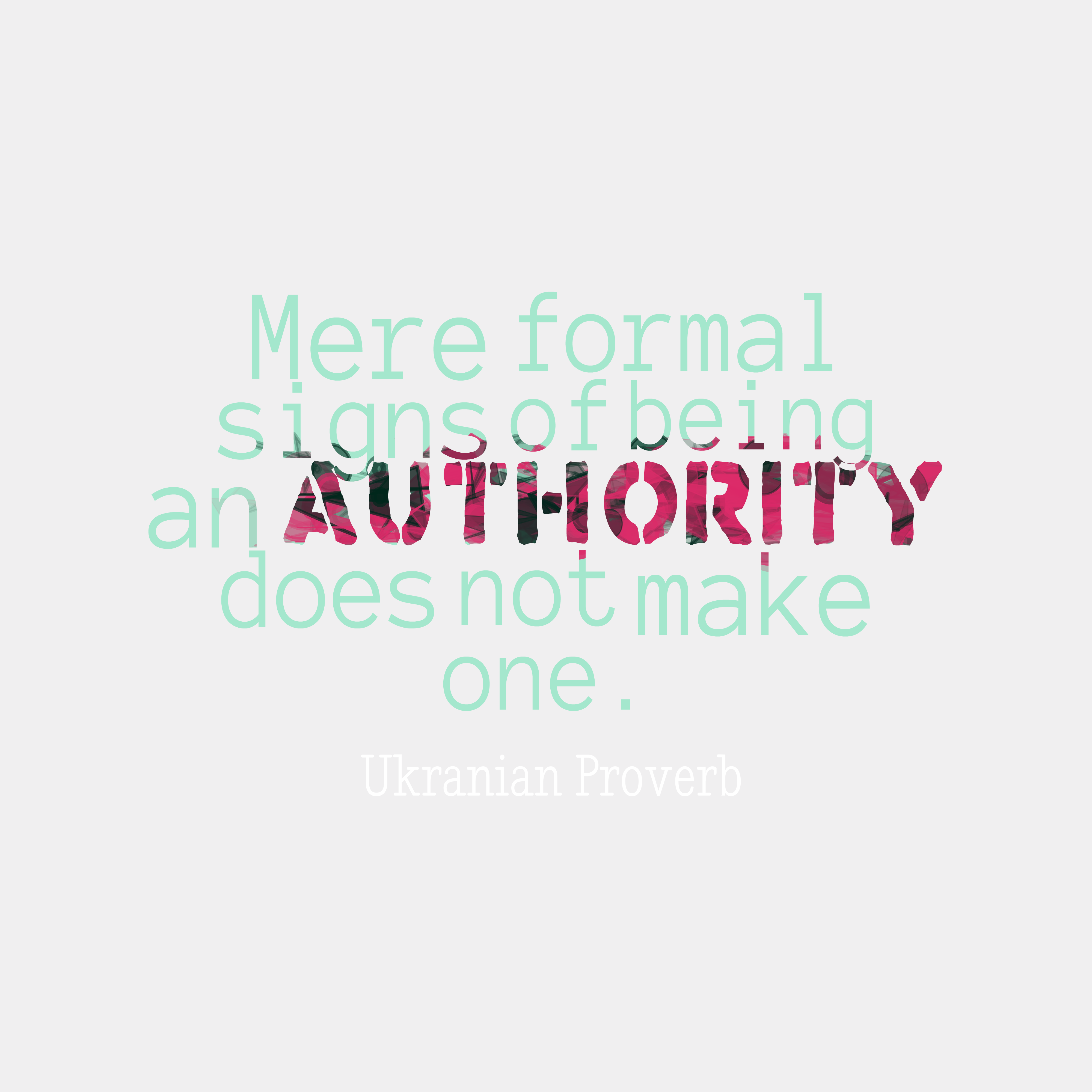 Quotes image of Mere formal signs of being an authority does not make one.