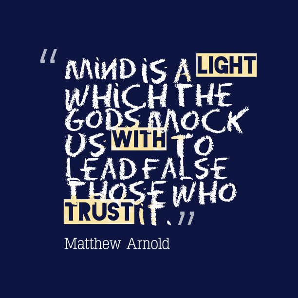 Matthew Arnold quote about mind.