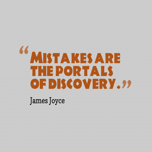 James Joyce 's quote about mistake,discovery. Mistakes are the portals of…