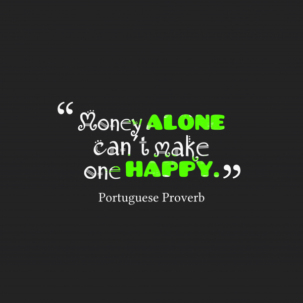 Portuguese wisdom about money.