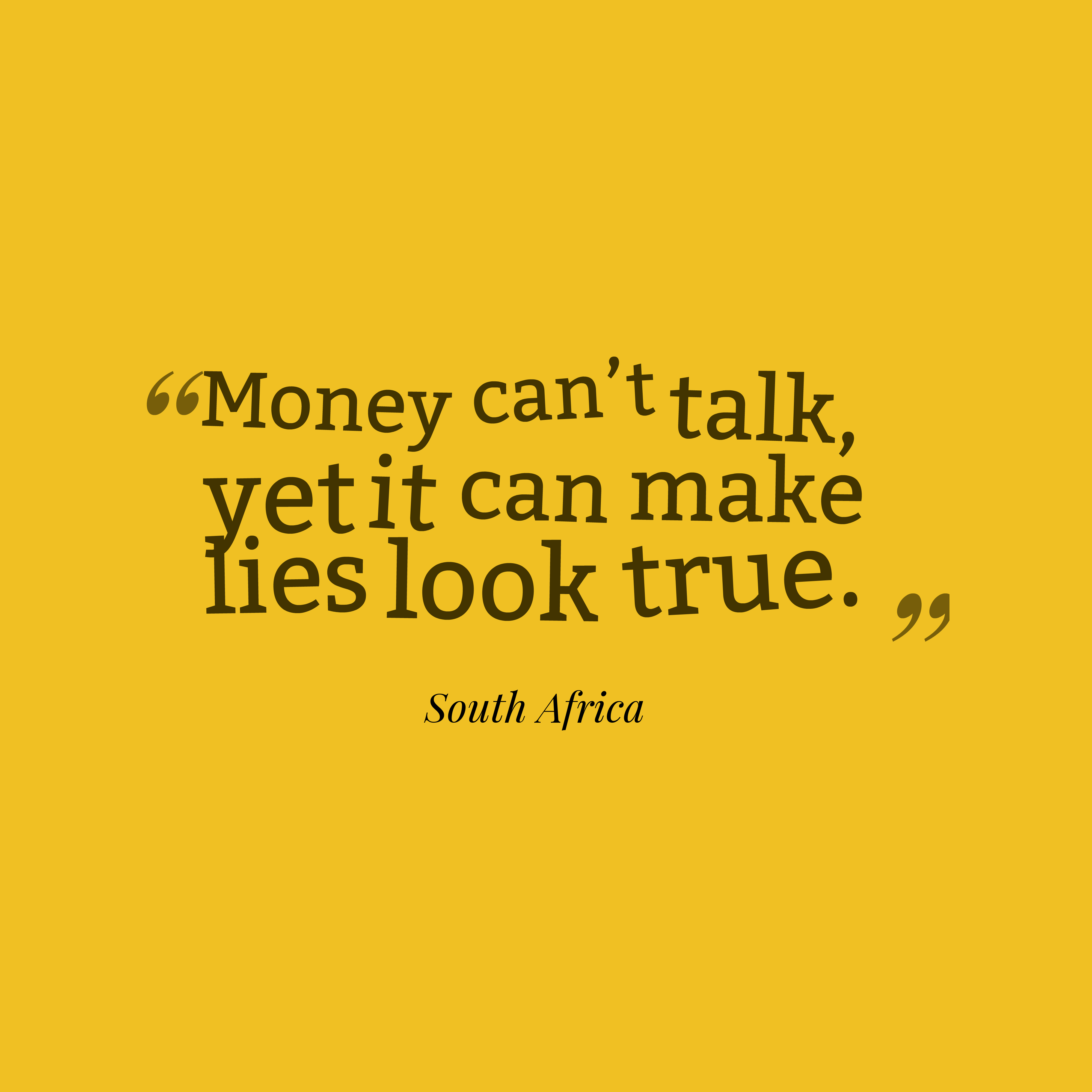Quotes image of Money can't talk, yet it can make lies look true.