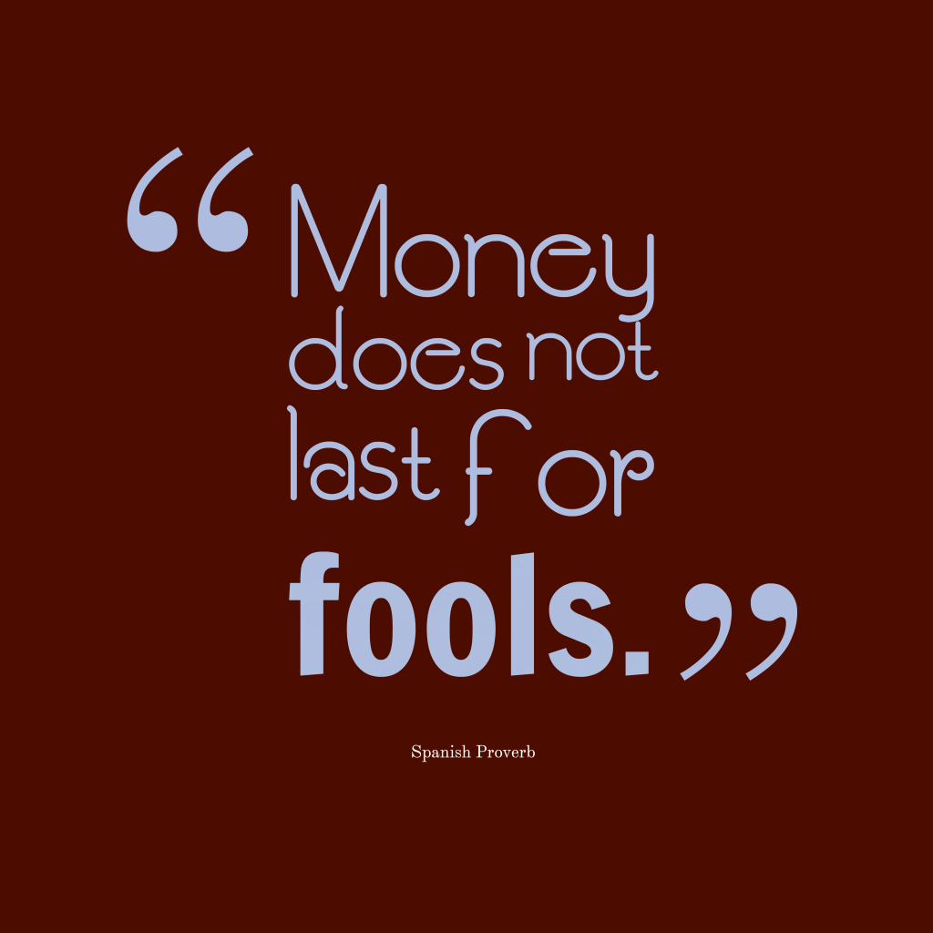 Spanish proverb about money.
